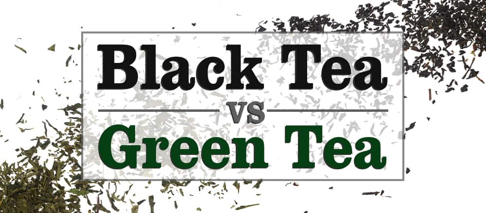 Black Tea vs Green Tea