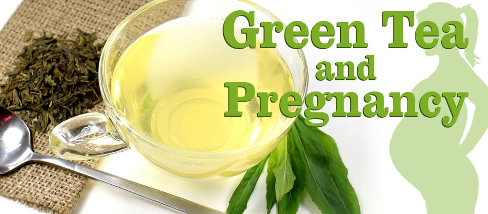 Green Tea Pregnancy