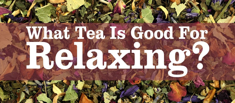 What Tea is Good For Relaxing?