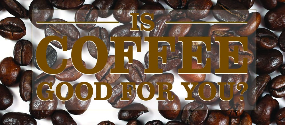 Is Coffee Good For You?