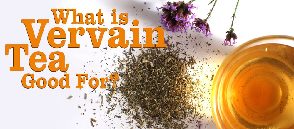 What Is Vervain Tea Good For?