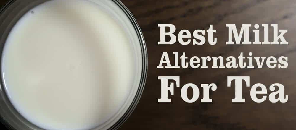 Best Milk Alternatives for Tea
