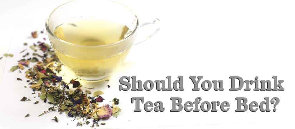 Should You Drink Tea Before Bed?