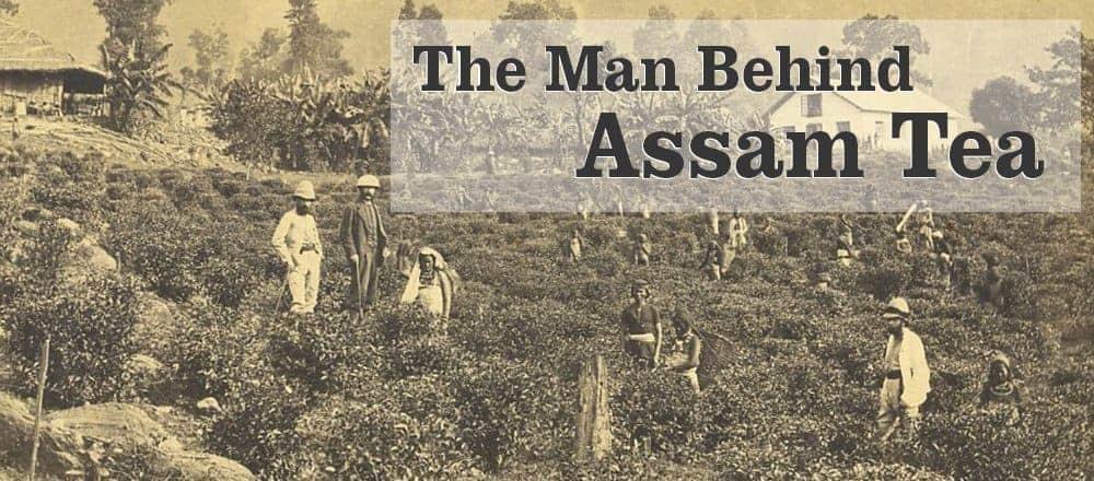 Robert Bruce - The Man Behind Assam Tea