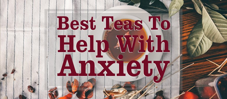 Best Teas to Help with Anxiety